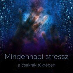A hónap témája: Mindennapi stressz a csakrák tükrében